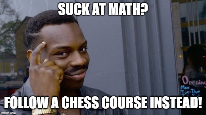 Suck at Math? Follow a Chess Course!